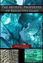 The Artistic Properties of Reflective Glass: Visual Reflective Imagery Mirrored In Glass