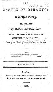 The Castle of Otranto: a Gothic Story. Translated by William Marshal, Gent. from the Original Italian of Onuphrio Muralto ... A New Edition