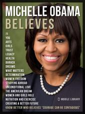 "Michelle Obama Believes - Michelle Obama Quotes And Believes: Know better who believes ""Courage Can Be Contagious"""