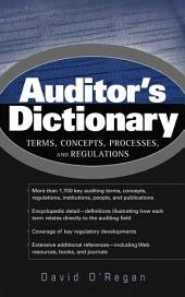 Auditor's Dictionary: Terms, Concepts, Processes, and Regulations