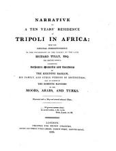 Narrative of a Ten Years' Residence at Tripoli in Africa ... Comprising Authentic Memoirs and Anecdotes of the Reigning Bashaw Also an Account of the Domestic Manners of the Moors, Arabs and Turks
