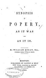 A Synopsis of Popery, as it was and as it is