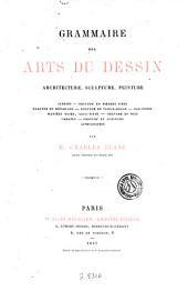 Grammaire des arts du dessin, architecture, sculpture, peinture ...