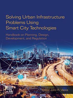 Solving Urban Infrastructure Problems Using Smart City Technologies