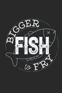 Bigger Fish to Fry: Ocean Blank Lined Journal Notebook, 120 Pages, Soft Matte Cover, 6 X 9