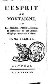 L'esprit de Michel de Montaigne ou les maximes, pensées, jugemens et réflexions de cet auteur: Volume1