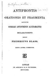 Antiphontis orationes et fragmenta: adivnctis Gorgiae, Antisthenis, Alcidamantis, declamationibvs