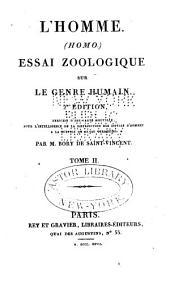 L'homme. (Homo.) Essai zoologique sur le genre humain: Volume2