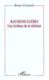 Raymond Guérin: une écriture de la dérision