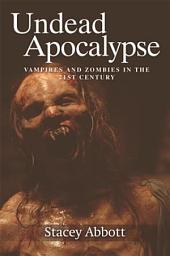 Undead Apocalyse: Vampires and Zombies in the 21st Century
