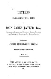 Letters Embracing His Life of John James Tayler: Volume 2