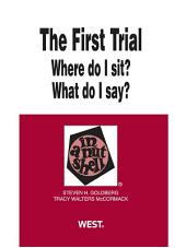 The First Trial (Where Do I Sit? What Do I Say?) in a Nutshell, 2d: Edition 2