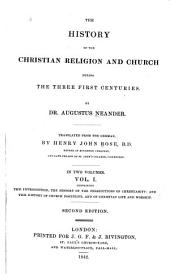 The History of the Christian Religion and the Church During the Three First Centuries: Volume 1
