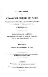 A Narrative of Memorable Events in Paris, Preceding the Capitulation and During the Occupancy of that City by the Allied Armies in the Year 1814: Being Extracts from the Journal of a Détenu, who Continued a Prisoner on Parole in the French Capital from the Year 1803 to 1814 : Also, Anecdotes of Buonaparte's Journey to Elba