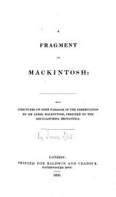 A Fragment on Mackintosh: Being Strictures on Some Passages in the Dissertation by Sir James Mackintosh, Prefixed to the Encyclopaedia Britannica