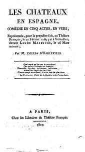 Les chateaux en Espagne: comédie en cinq actes, en vers : représentée, pour la première fois, au Théâtre français, le 20 février 1789, et à Versailles, devant Leurs Majestés, le 26 mars suivant