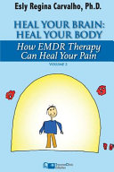 Heal Your Brain Heal Your Body How Emdr Therapy Can Heal Your Body By Healing Your Brain Book PDF
