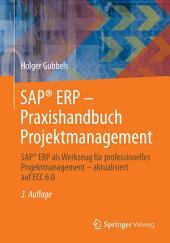 SAP® ERP - Praxishandbuch Projektmanagement: SAP® ERP als Werkzeug für professionelles Projektmanagement - aktualisiert auf ECC 6.0, Ausgabe 3