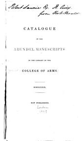 Catalogue of the Arundel Manuscripts in the Library of the College of Arms: MDCCCXXIX ...