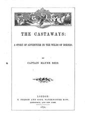 The Castaways: A Story of Adventure in the Wilds of Borneo