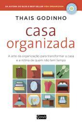Casa Organizada: A arte da organização para transformar a casa e a rotina de quem não tem tempo