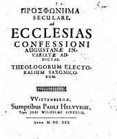 Prosphōnēma Seculare, ad Ecclesias Confessioni Augustanae Invariatae Addictas0: Theologorum Electoralium Saxonicorum