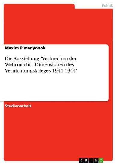Die Ausstellung  Verbrechen der Wehrmacht   Dimensionen des Vernichtungskrieges 1941 1944  PDF