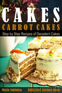 Cakes  Carrot Cakes   Step by Step Recipes of Decadent Cakes