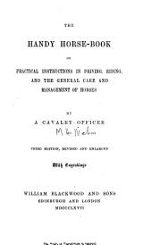 The Handy Horse-book; Or, Practical Instructions in Driving, Riding, and General Care and Management of Horses