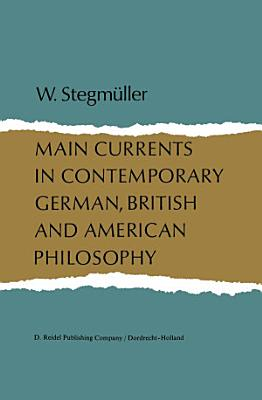 Main Currents in Contemporary German  British  and American Philosophy