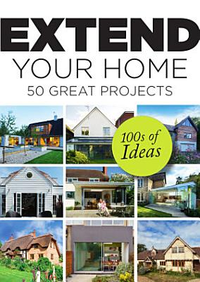 Extend Your Home   50 Great Projects PDF