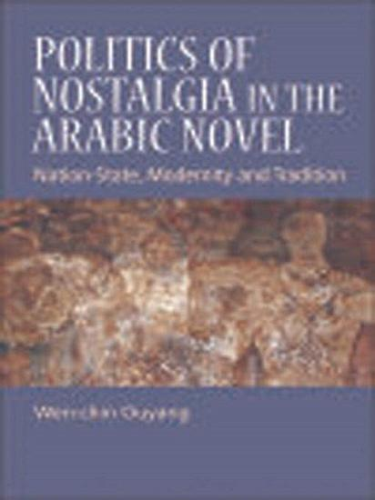 Politics of Nostalgia in the Arabic Novel  Nation State  Modernity and Tradition PDF