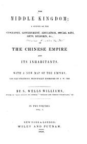 The Middle Kingdom: A Survey of the ... Chinese Empire and Its Inhabitants ...
