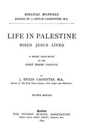 Life in Palestine when Jesus Lived: A Short Hand-book to the First Three Gospels