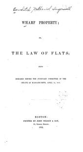 Wharf Property: Or, The Law of Flats; Being Remarks Before the Judiciary Committee of the Senate of Massachusetts, April 14, 1852