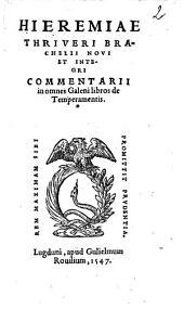 Hieremiae Thriueri Brachelii Noui et integri commentarii in omnes Galeni libros de temperamentis