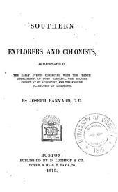 Southern Explorers and Colonists: As Illustrated in the Early Events Connected with the French Settlement at Fort Carolina, the Spanish Colony at St. Augustine, and the English Plantation at Jamestown