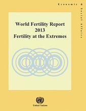 World Fertility Report 2013: Fertility at the Extremes