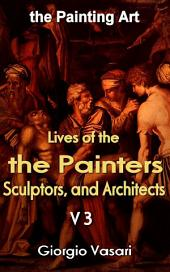 The Lives of the Most Excellent Painters, Sculptors, and Architects V3: the Painting Art