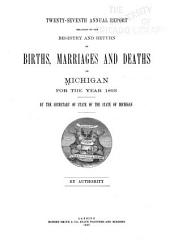 Annual Report of the Secretary of State on the Registration of Births and Deaths, Marriages and Divorces in Michigan ...: Volume 27
