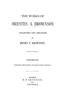 The Works of Orestes A  Brownson  Explanations and index