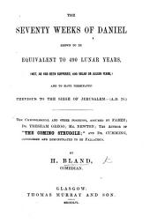 The Seventy Weeks of Daniel Shown to be Equivalent to 490 Lunar Years ... and to Have Terminated Previous to the Siege of Jerusalem