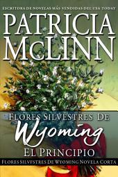 Flores silvestres de Wyoming: El principio: Novela corta