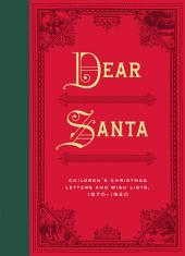 Dear Santa: Children's Christmas Letters and Wish Lists, 1870 - 1920