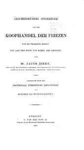 Geschiedundig onderzoek van den koophandel der Friezen van de vroegste tijden tot aan den dood van Karel den Grooten ...: Uitgegeven door het Provinicaal utrechtsche genootschap van kunsten en wetenschappen