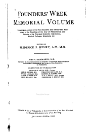 Founders' Week Memorial Volume: Containing an Account of the Two Hundred and Twenty-fifth Anniversary of the Founding of the City of Philadelphia, and Histories of Its Principal Scientific Institutions, Medical Colleges, Hospitals, Etc