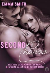 Second Chance: Die Erste Liebe vergisst du nicht, die Zweite lässt du nie wieder gehen