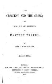The Crescent and the Cross: Or, Romance and Realities of Eastern Travel ... Fourteenth Edition