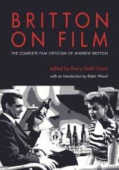 Britton on Film: The Complete Film Criticism of Andrew Britton