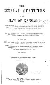 The General Statutes of the State of Kansas: With Head Notes, Marginal Notes, References to Decisions, and an Index Prepared by the Commissioners : to which the Constitutions of the United States and the State of Kansas, Together with the Organic Act of the Territory of Kansas, the Treaty Ceding the Territory of Louisiana to the United States, and the Act Admitting Kansas Into the Union, are Prefixed